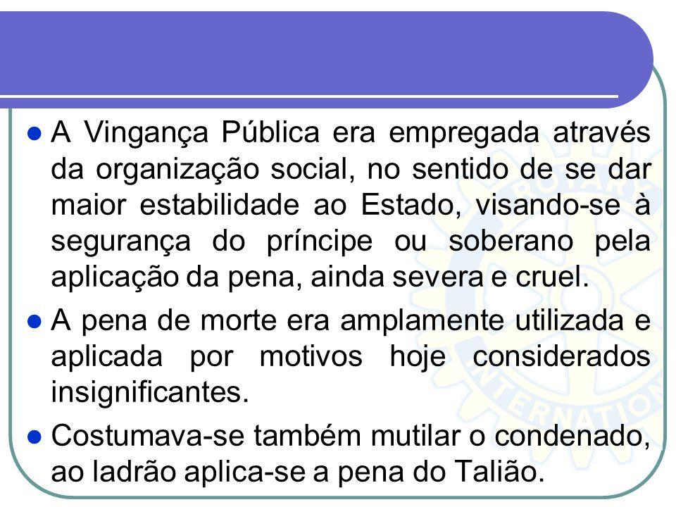 A Vingança Pública era empregada através da organização social, no sentido de se dar maior estabilidade ao Estado, visando-se à segurança do príncipe