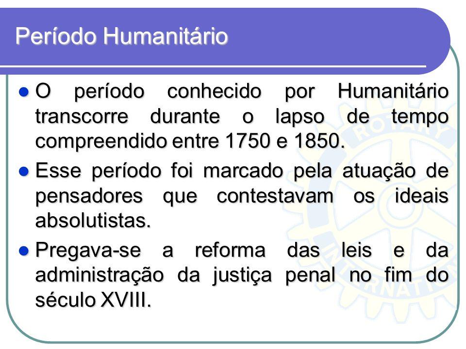 Período Humanitário O período conhecido por Humanitário transcorre durante o lapso de tempo compreendido entre 1750 e 1850. O período conhecido por Hu