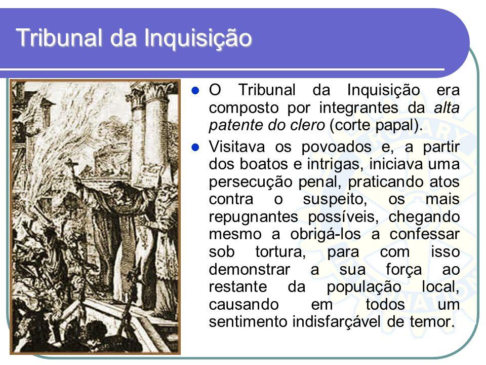 Tribunal da Inquisição O Tribunal da Inquisição era composto por integrantes da alta patente do clero (corte papal).. Visitava os povoados e, a partir