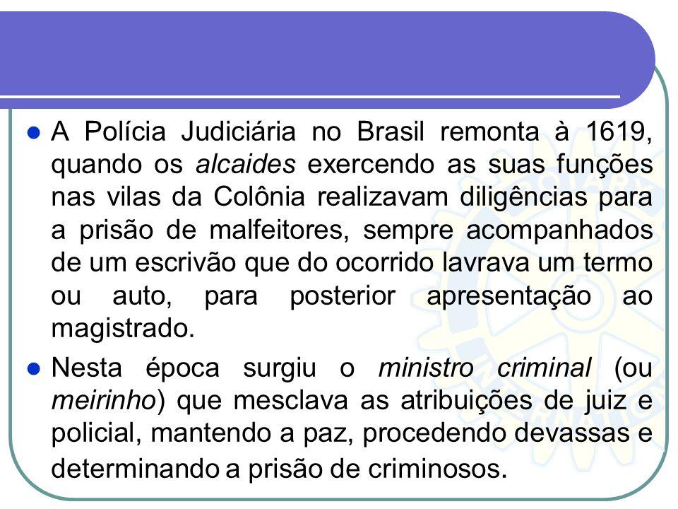 As atribuições de polícia judiciária são da competência das Polícias Civis dos 27 entes federativos: Polícias Civis dos Estados e do Distrito Federal;