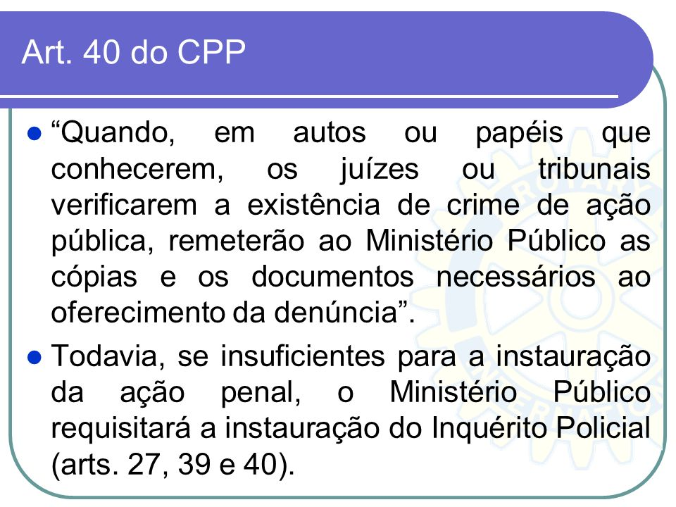 Instauração de inquérito no caso de ação pública incondicionada. Código de Processo Penal, (art. 5º,I), o inquérito policial pode ser instaurado de of