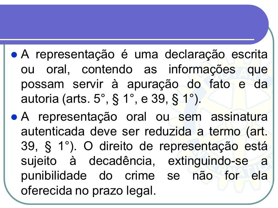A representação ou delatio criminis postulatória, pode ser dirigida à autoridade policial, ao juiz ou ao órgão do Ministério Público (art. 39, do CPP)
