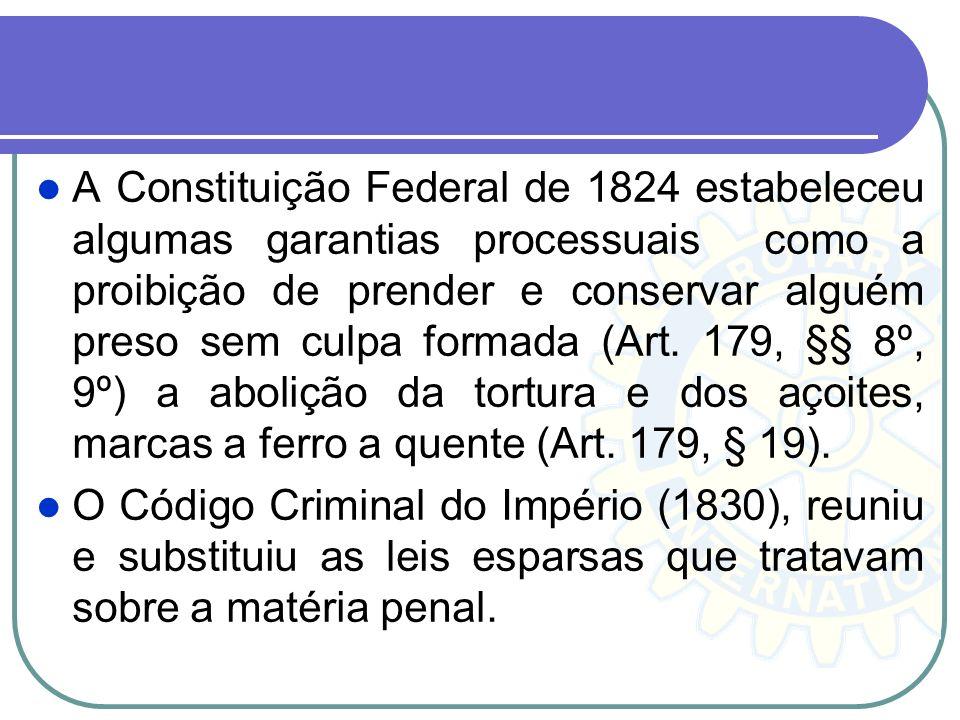 2. Evolução Histórica do Processo Penal A independência do Brasil em 7 de setembro de 1822, não significou a rejeição completa da legislação luso-port