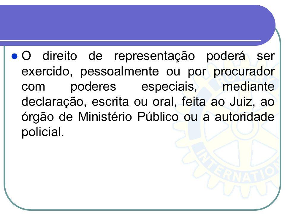 Representação Representação - autorização dada pela vitima do crime ou seu representante legal para que a autoridade policial, o Promotor de Justiça o