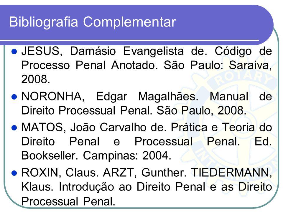Bibliografia Básica CAPEZ, Fernando. Curso de Processo Penal. 13. ed. São Paulo: Saraiva, 2006; MIRABETE, Júlio Fabbrini. Processo Penal Interpretado.