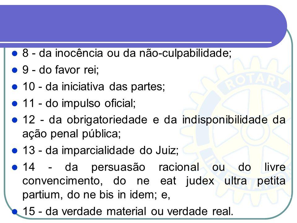 O CPP destacar os princípios: 1 - do Juiz natural; 2 - do Promotor natural; 3 - do devido processo legal; 4 - do contraditório; 5 - da ampla defesa; 6