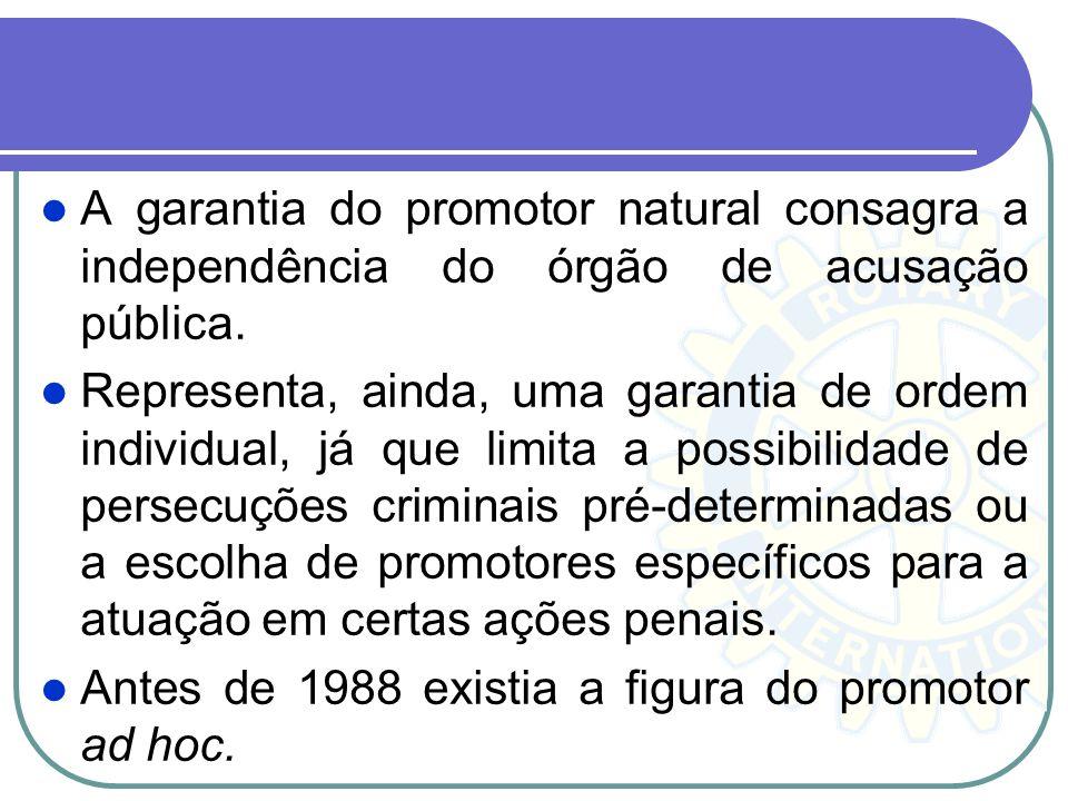 Princípio do juiz natural/promotor natural Juiz natural é aquele previamente conhecido, segundo regras objetivas de competência estabelecida anteriorm