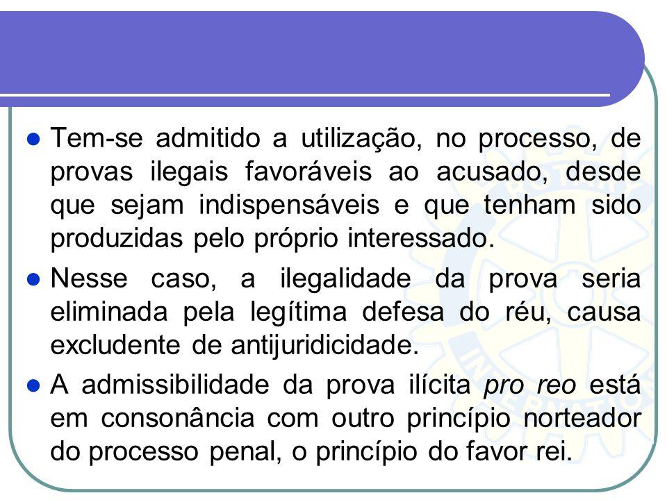 Todavia a outra corrente jurídica, que diz: A vedação da utilização das provas ilegais no processo, contudo, vem sendo atenuada pela aplicação da teor