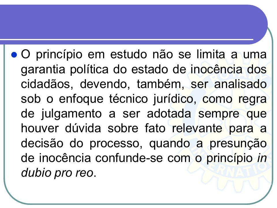Princípio da Inocência ou da não culpabilidade O princípio da inocência ou da não culpabilidade, encontra-se previsto no art. 5º, inc. LVII, da CF/88