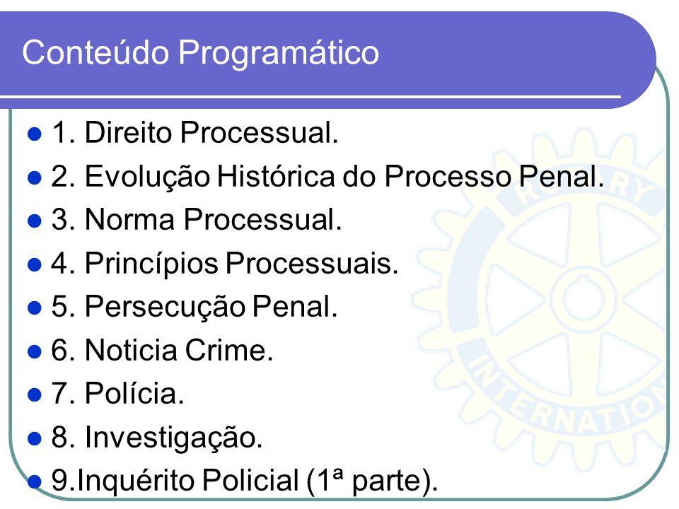 Ementa Direito Processual. Evolução Histórica do Processo Penal. Norma Processual. Princípios Processuais. Persecução Penal. Noticia Crime. Polícia. I
