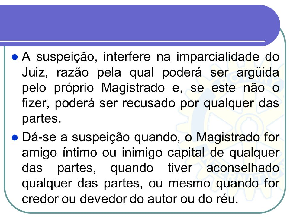 Para assegurar o princípio da imparcialidade do órgão julgador, o CPP estabelece, em seus arts. 252, 253 e 254, causas de impedimento e suspeição dos