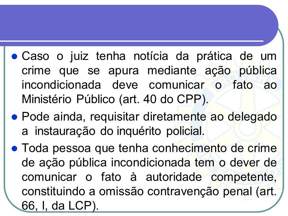 A notícia anônima do crime (notitia criminis inqualificada). Neste caso constitui dever funcional da autoridade pública destinatária, especialmente a