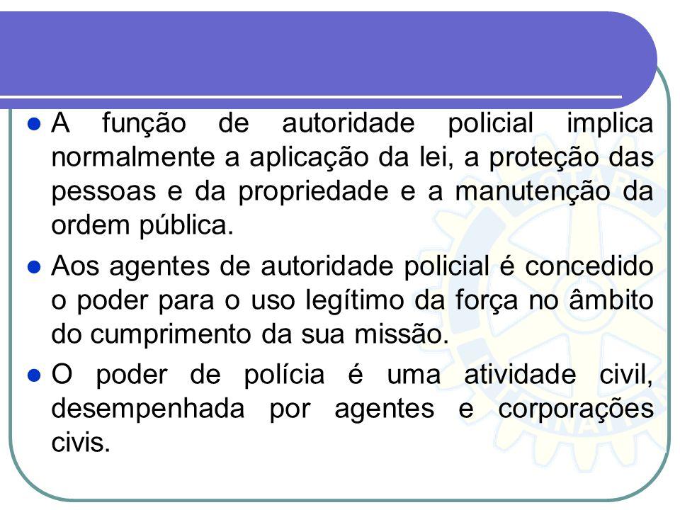 7. Polícia É atividade destinada a assegurar a segurança das pessoas e bens, sobretudo através da aplicação da lei. O termo polícia é utilizado para d