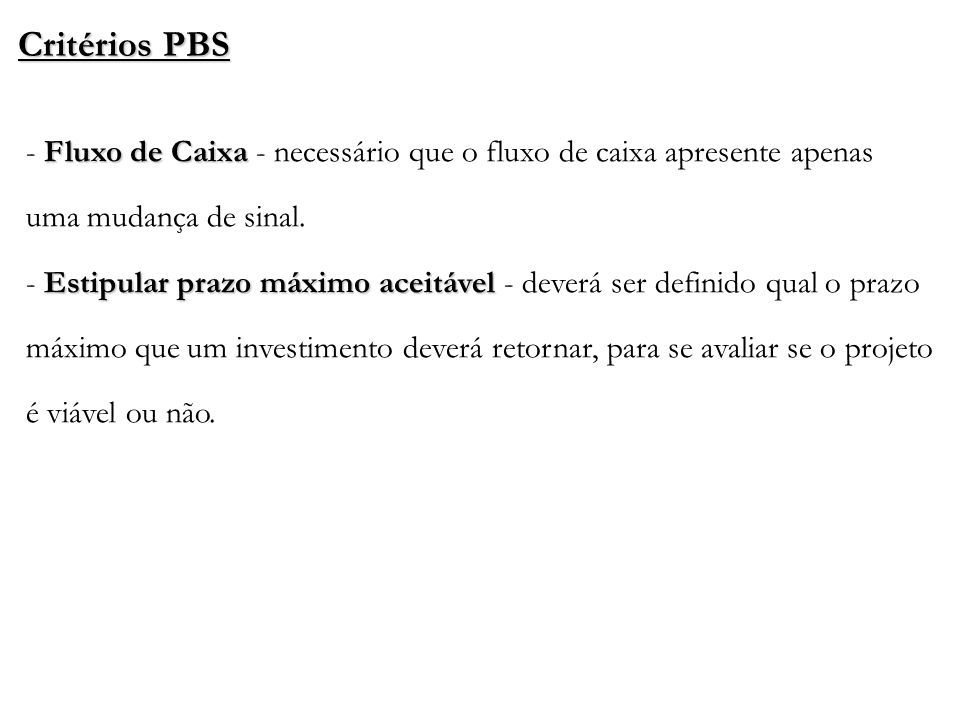 Critérios PBS Fluxo de Caixa Estipular prazo máximo aceitável - Fluxo de Caixa - necessário que o fluxo de caixa apresente apenas uma mudança de sinal
