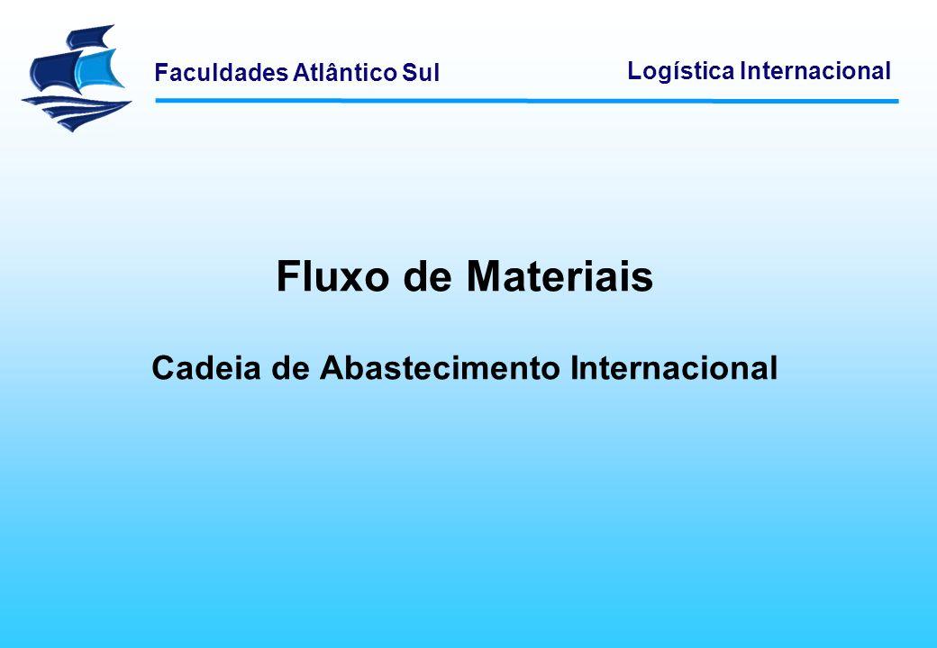 Faculdades Atlântico Sul Logística Internacional O fluxo de material de uma cadeia de abastecimento internacional é completamente diferenciado de um fluxo realizado em operações dentro do país.