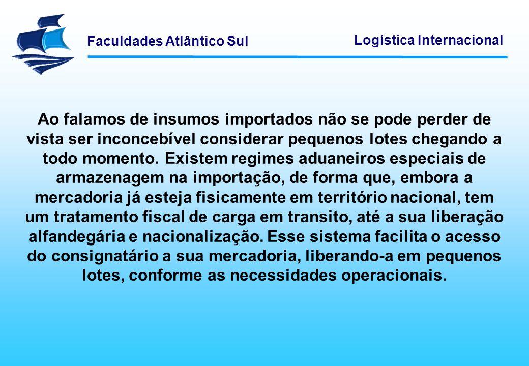 Faculdades Atlântico Sul Logística Internacional Ao falamos de insumos importados não se pode perder de vista ser inconcebível considerar pequenos lotes chegando a todo momento.