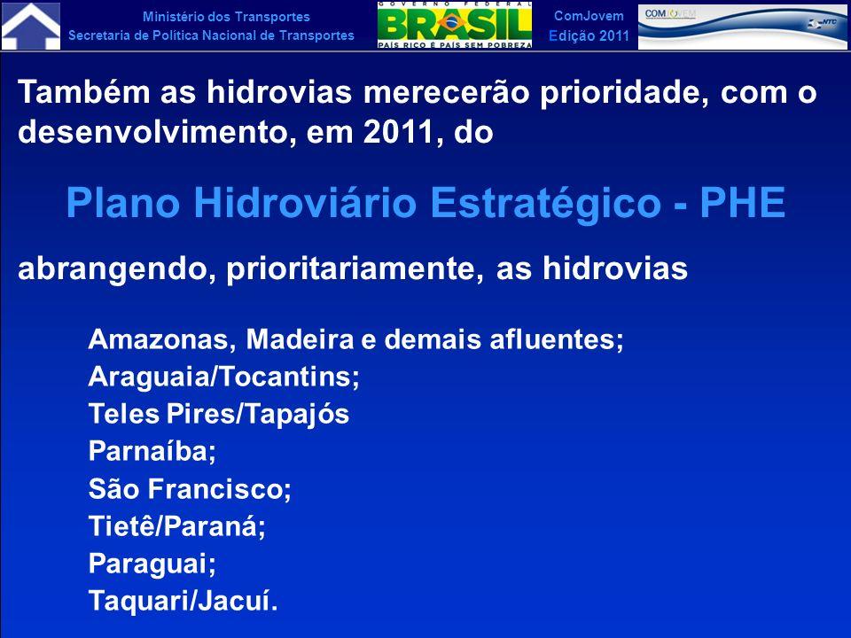 Ministério dos Transportes Secretaria de Política Nacional de Transportes ComJovem Edição 2011 Também as hidrovias merecerão prioridade, com o desenvo