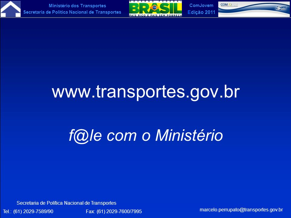 Ministério dos Transportes Secretaria de Política Nacional de Transportes ComJovem Edição 2011 www.transportes.gov.br f@le com o Ministério Secretaria