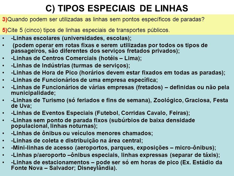 16 C) TIPOS ESPECIAIS DE LINHAS -Linhas escolares (universidades, escolas); (podem operar em rotas fixas e serem utilizadas por todos os tipos de pass