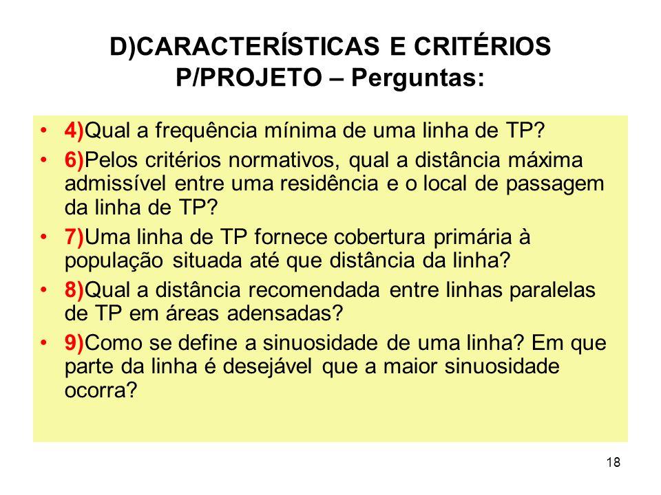 18 D)CARACTERÍSTICAS E CRITÉRIOS P/PROJETO – Perguntas: 4)Qual a frequência mínima de uma linha de TP? 6)Pelos critérios normativos, qual a distância