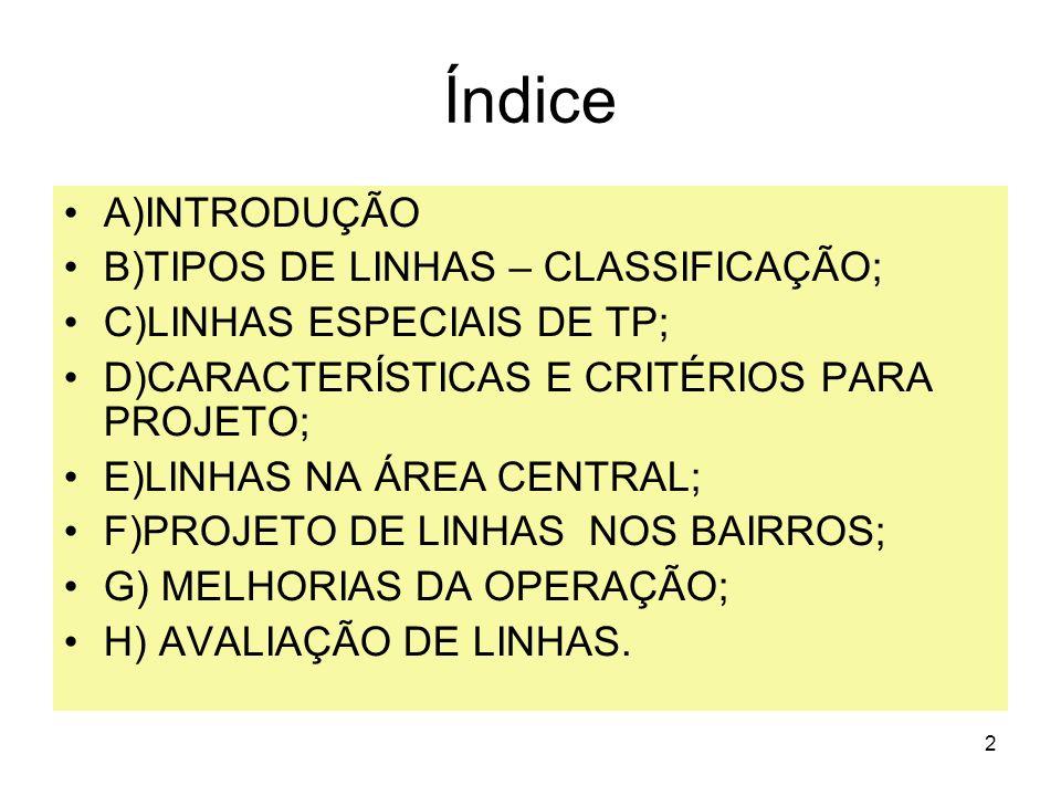 2 Índice A)INTRODUÇÃO B)TIPOS DE LINHAS – CLASSIFICAÇÃO; C)LINHAS ESPECIAIS DE TP; D)CARACTERÍSTICAS E CRITÉRIOS PARA PROJETO; E)LINHAS NA ÁREA CENTRA