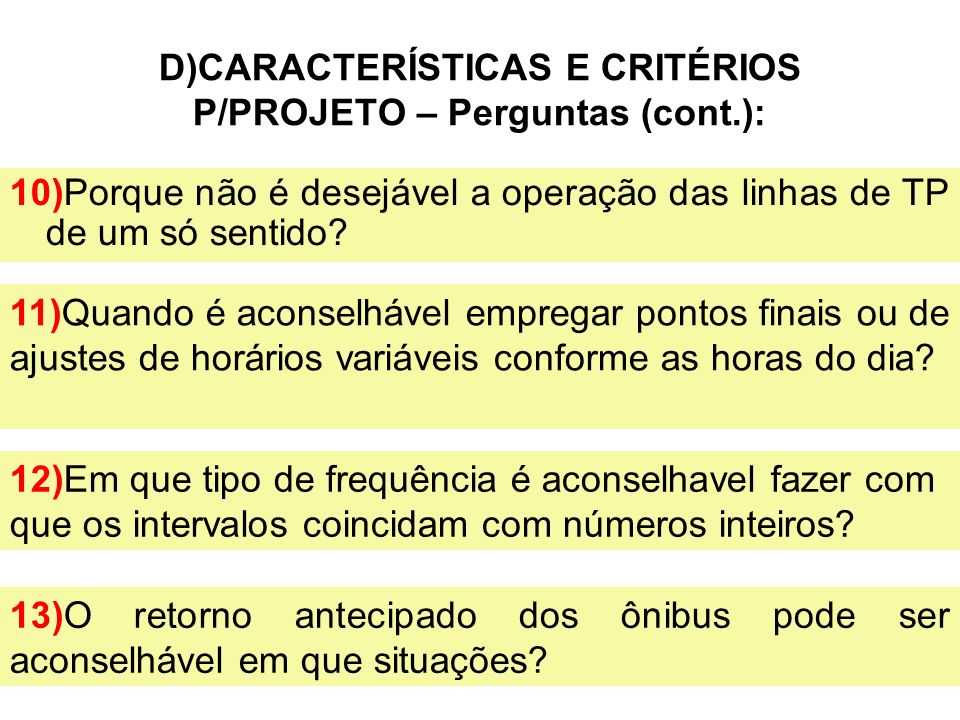 25 D)CARACTERÍSTICAS E CRITÉRIOS P/PROJETO – Perguntas (cont.): 10)Porque não é desejável a operação das linhas de TP de um só sentido? 11)Quando é ac