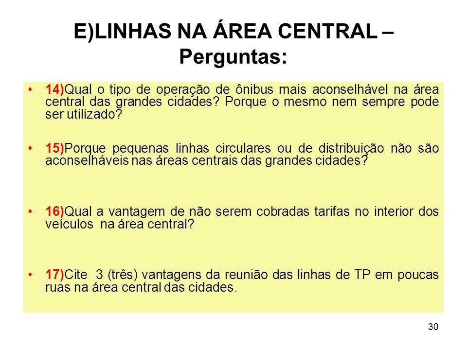 30 E)LINHAS NA ÁREA CENTRAL – Perguntas: 14)Qual o tipo de operação de ônibus mais aconselhável na área central das grandes cidades? Porque o mesmo ne
