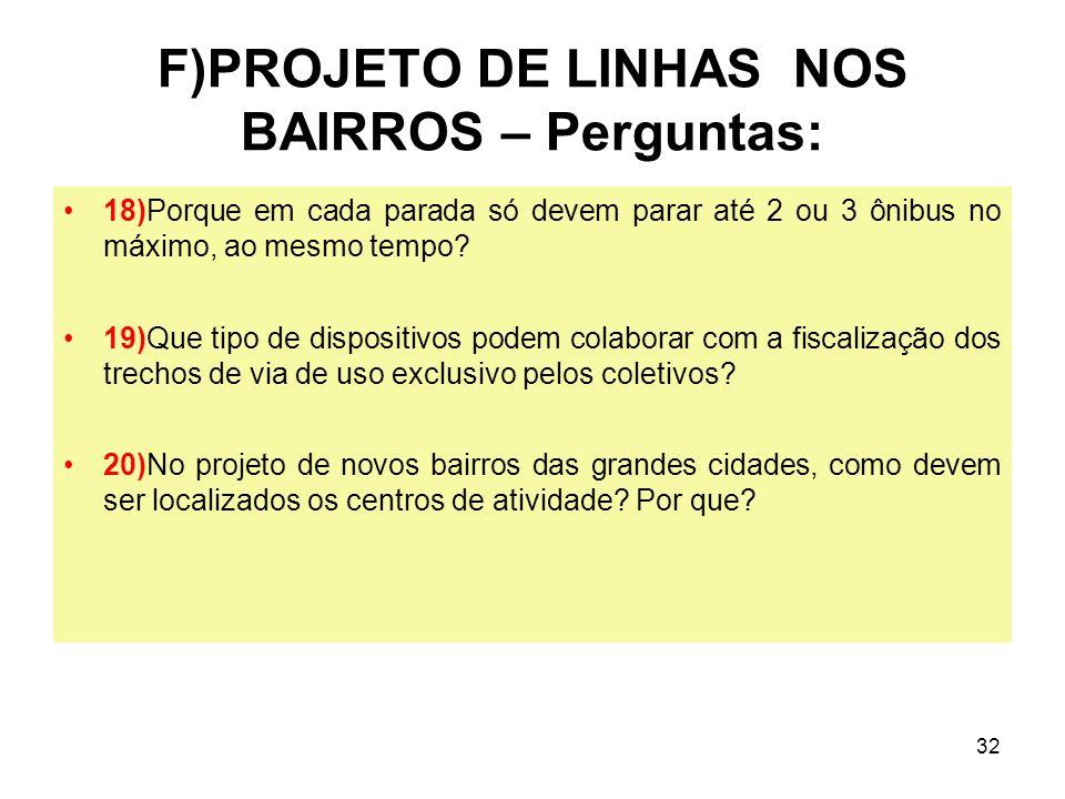 32 F)PROJETO DE LINHAS NOS BAIRROS – Perguntas: 18)Porque em cada parada só devem parar até 2 ou 3 ônibus no máximo, ao mesmo tempo? 19)Que tipo de di
