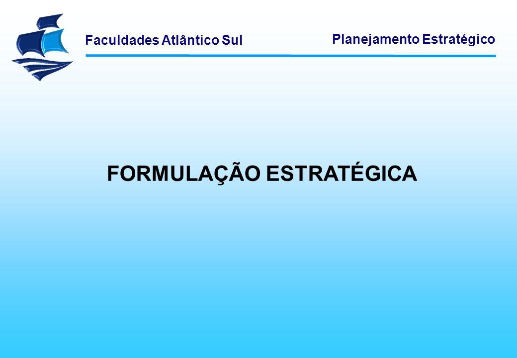 Faculdades Atlântico Sul Planejamento Estratégico FORMULAÇÃO ESTRATÉGICA
