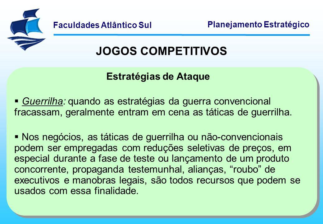 Faculdades Atlântico Sul Planejamento Estratégico JOGOS COMPETITIVOS Guerrilha: quando as estratégias da guerra convencional fracassam, geralmente ent