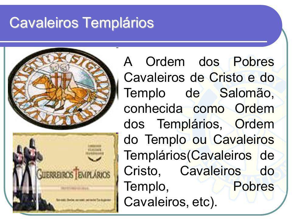 Cavaleiros Templários A mais famosas Ordem Militar de Cavalaria.