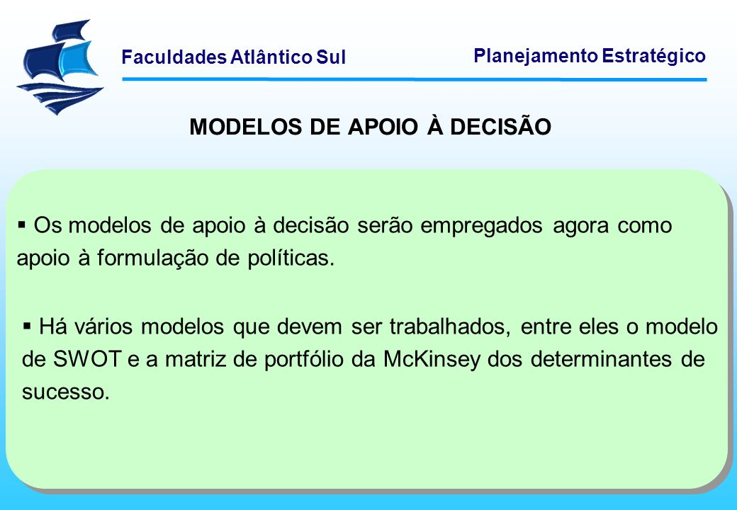 Faculdades Atlântico Sul Planejamento Estratégico MODELOS DE APOIO À DECISÃO Modelo SWOT O modelo SWOT já foi abordado.