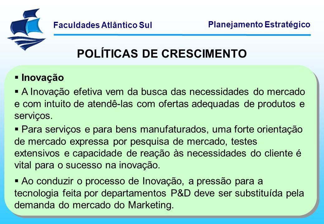 Faculdades Atlântico Sul Planejamento Estratégico POLÍTICAS DE CRESCIMENTO Diversificação A diversificação é um desenvolvimento lógico que garante o uso racional e eficiente dos recursos.