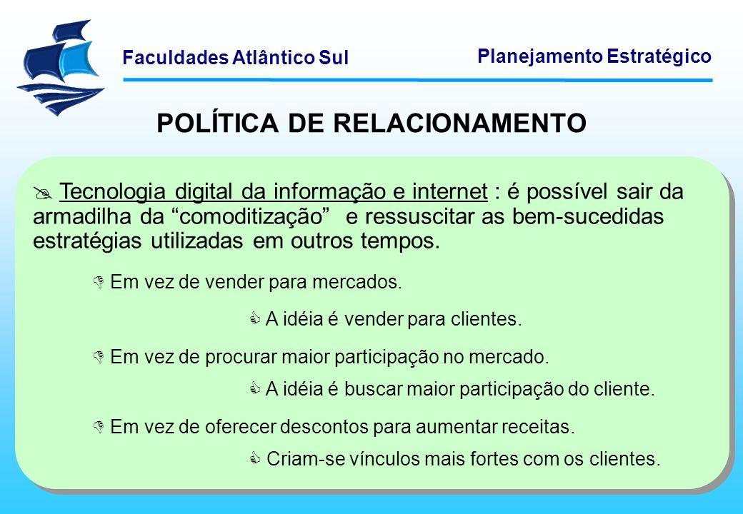 Faculdades Atlântico Sul Planejamento Estratégico POLÍTICA DE RELACIONAMENTO Desenvolver a fidelidade dos clientes mais valiosos e aumentar a lucratividade é a base da Política de Relacionamento.