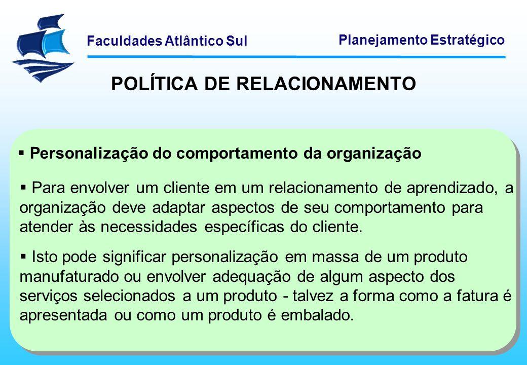 Faculdades Atlântico Sul Planejamento Estratégico POLÍTICA DE RELACIONAMENTO Esses quatro passos de implementação podem ser alterados em sua ordem.