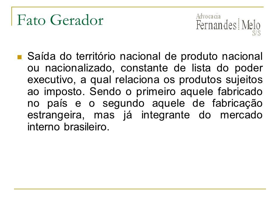Fato Gerador Saída do território nacional de produto nacional ou nacionalizado, constante de lista do poder executivo, a qual relaciona os produtos su