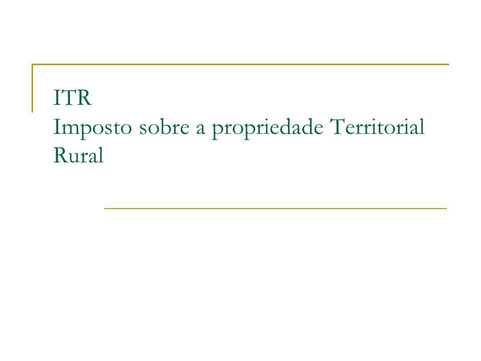 ITR Imposto sobre a propriedade Territorial Rural