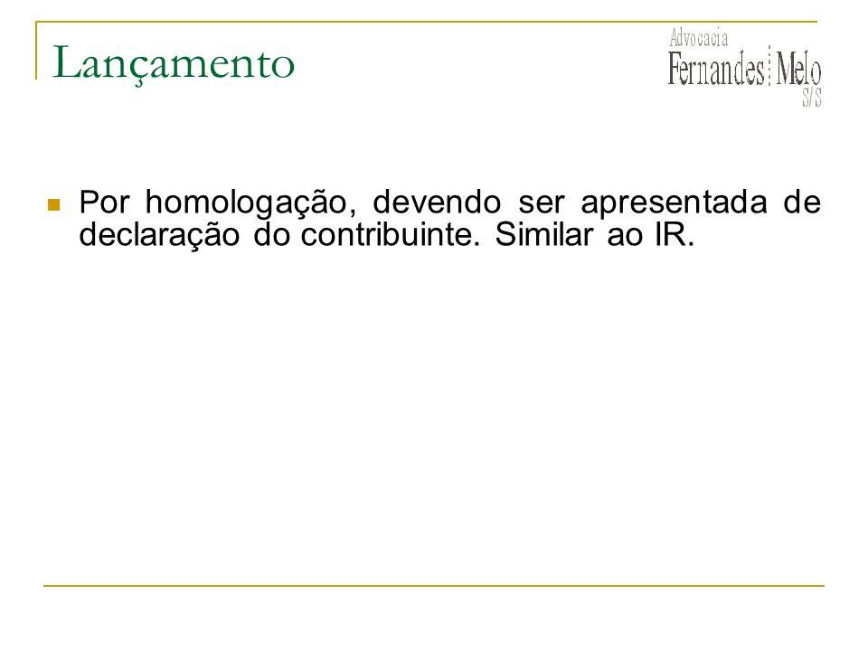 Lançamento P or homologação, devendo ser apresentada de declaração do contribuinte. Similar ao IR.
