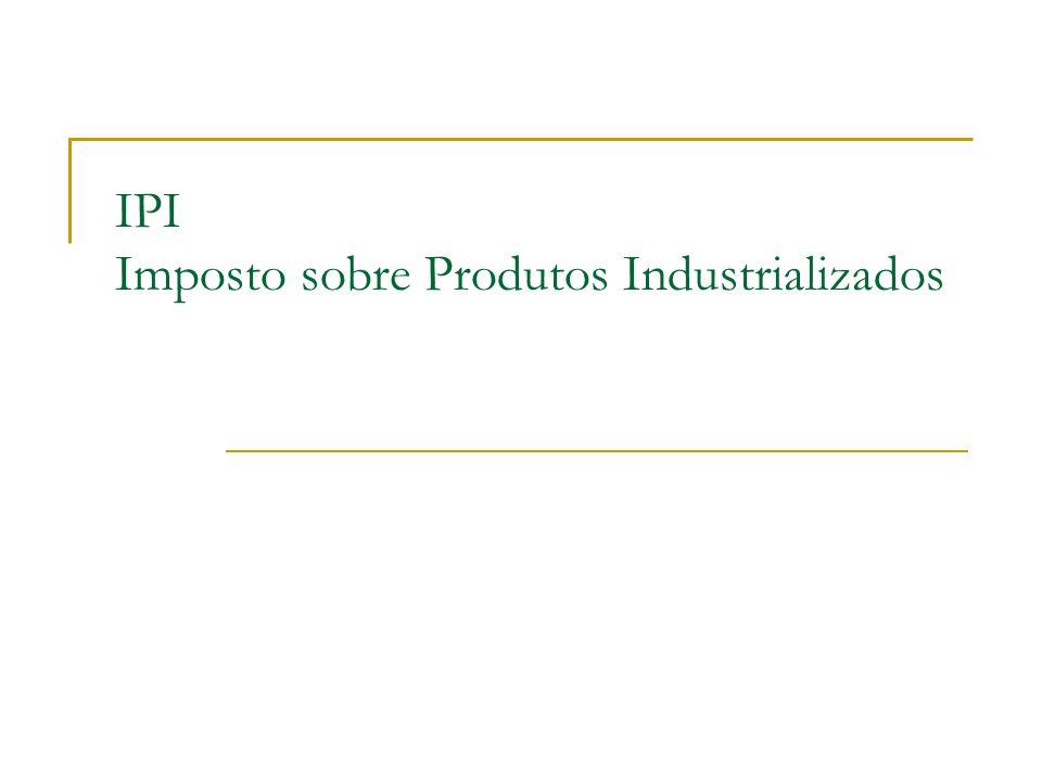 IPI Imposto sobre Produtos Industrializados