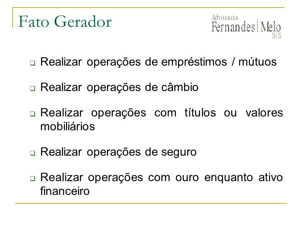 Fato Gerador Realizar operações de empréstimos / mútuos Realizar operações de câmbio Realizar operações com títulos ou valores mobiliários Realizar op