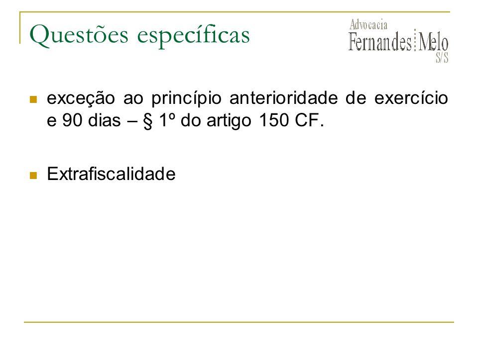 Questões específicas exceção ao princípio anterioridade de exercício e 90 dias – § 1º do artigo 150 CF. Extrafiscalidade