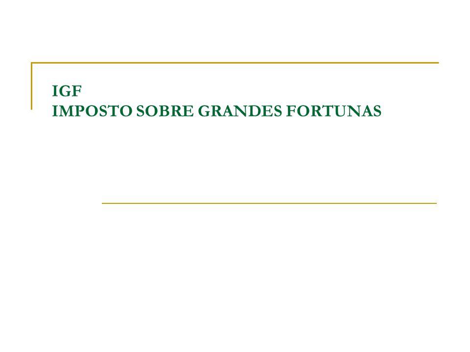 IGF IMPOSTO SOBRE GRANDES FORTUNAS