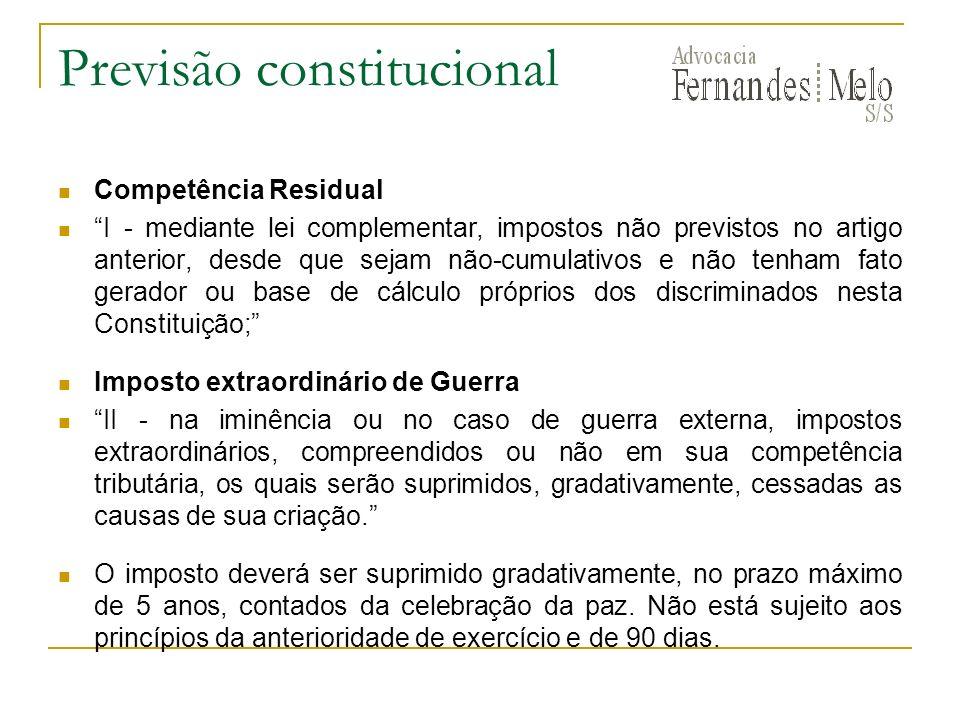 Previsão constitucional Competência Residual I - mediante lei complementar, impostos não previstos no artigo anterior, desde que sejam não-cumulativos