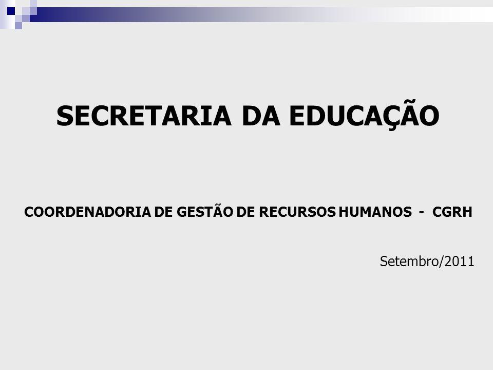 SECRETARIA DA EDUCAÇÃO COORDENADORIA DE GESTÃO DE RECURSOS HUMANOS - CGRH Setembro/2011