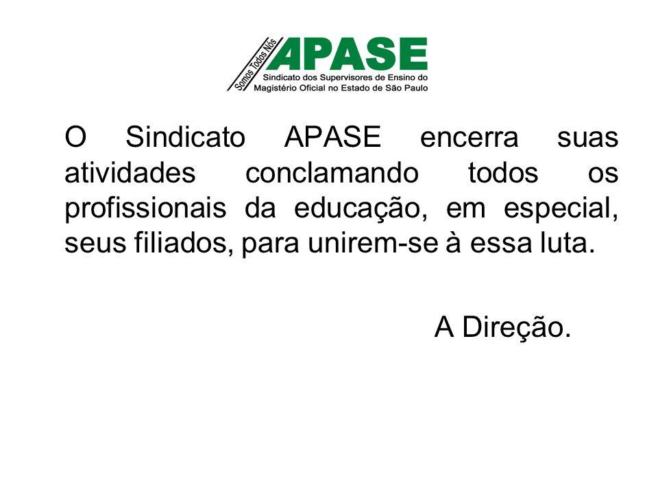 O Sindicato APASE encerra suas atividades conclamando todos os profissionais da educação, em especial, seus filiados, para unirem-se à essa luta.