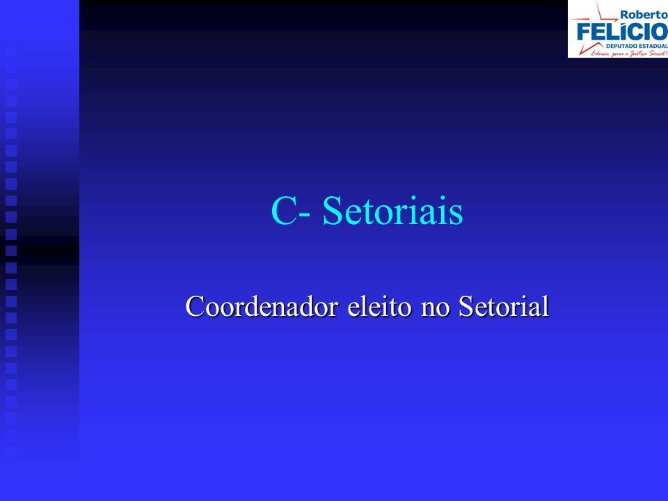 C- Setoriais Coordenador eleito no Setorial