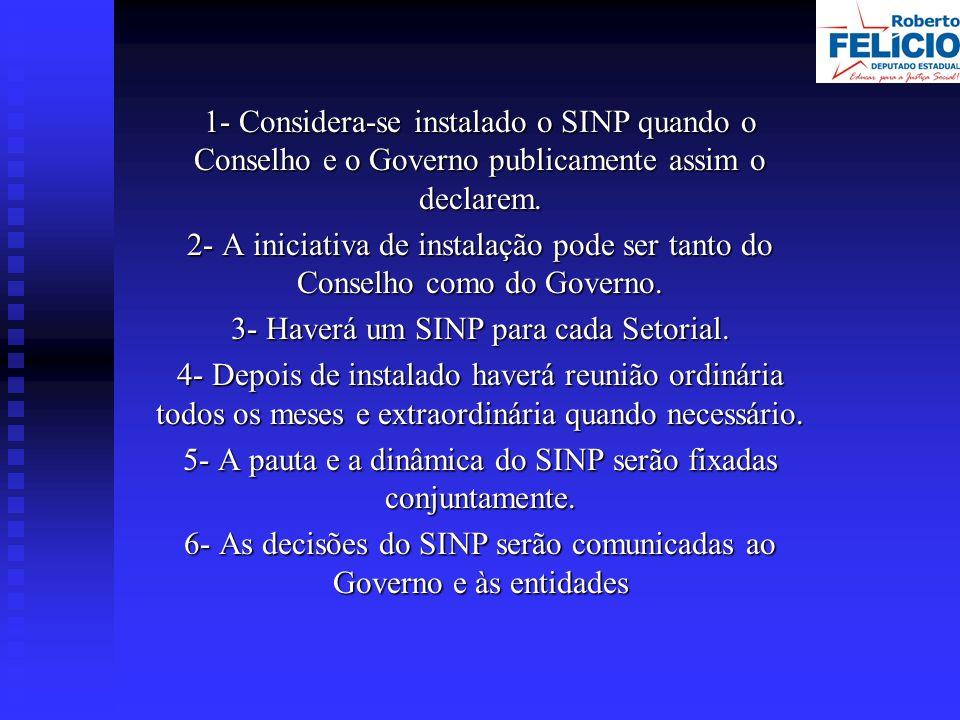 1- Considera-se instalado o SINP quando o Conselho e o Governo publicamente assim o declarem.