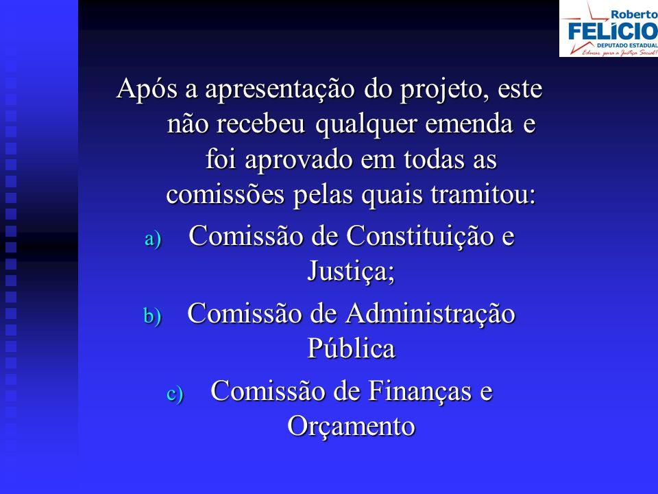 Após a apresentação do projeto, este não recebeu qualquer emenda e foi aprovado em todas as comissões pelas quais tramitou: a) Comissão de Constituição e Justiça; b) Comissão de Administração Pública c) Comissão de Finanças e Orçamento