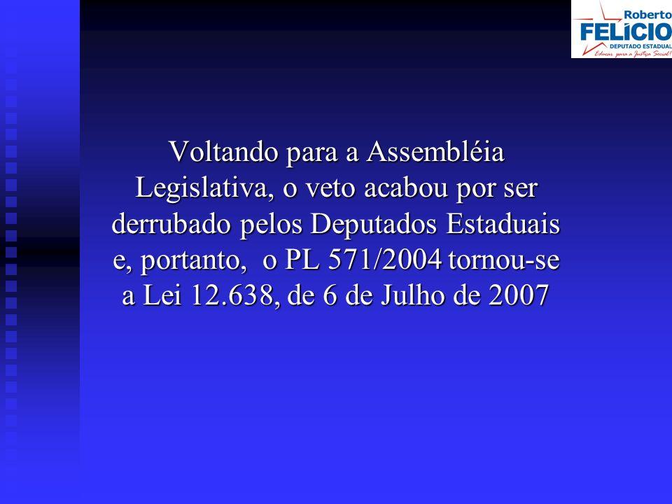 Voltando para a Assembléia Legislativa, o veto acabou por ser derrubado pelos Deputados Estaduais e, portanto, o PL 571/2004 tornou-se a Lei 12.638, de 6 de Julho de 2007