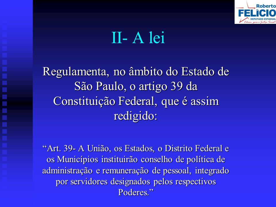 II- A lei Regulamenta, no âmbito do Estado de São Paulo, o artigo 39 da Constituição Federal, que é assim redigido: Art.